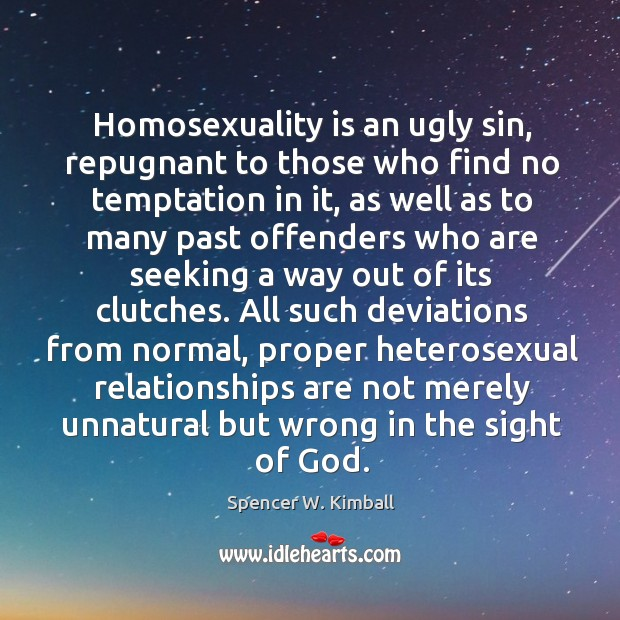 Homosexuality is an ugly sin, repugnant to those who find no temptation Image