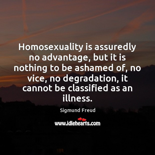 Homosexuality is assuredly no advantage, but it is nothing to be ashamed Image