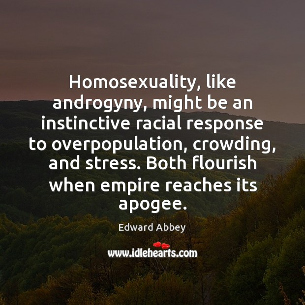 Image, Homosexuality, like androgyny, might be an instinctive racial response to overpopulation, crowding,