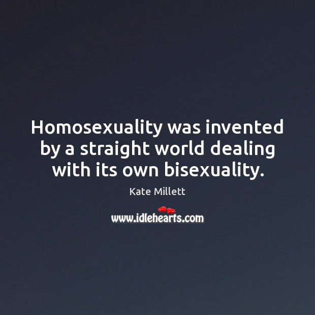 Image, Homosexuality was invented by a straight world dealing with its own bisexuality.
