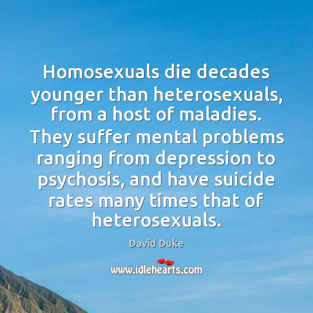 Homosexuals die decades younger than heterosexuals, from a host of maladies. They David Duke Picture Quote