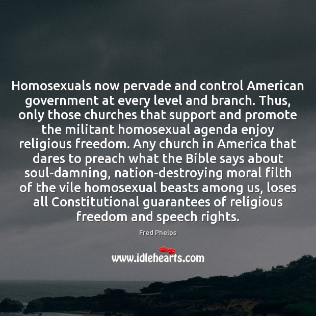 Homosexuals now pervade and control American government at every level and branch. Fred Phelps Picture Quote