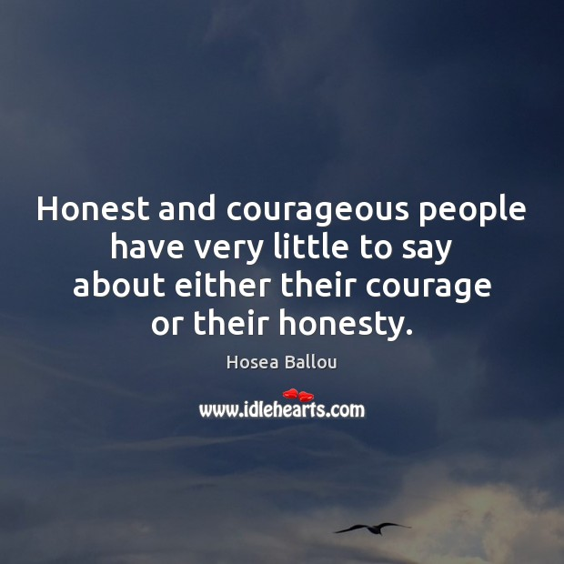 Honest and courageous people have very little to say about either their Image