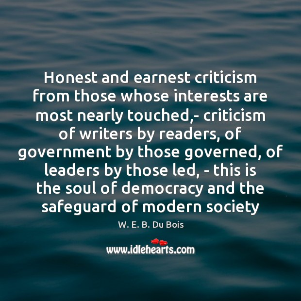 Honest and earnest criticism from those whose interests are most nearly touched, W. E. B. Du Bois Picture Quote