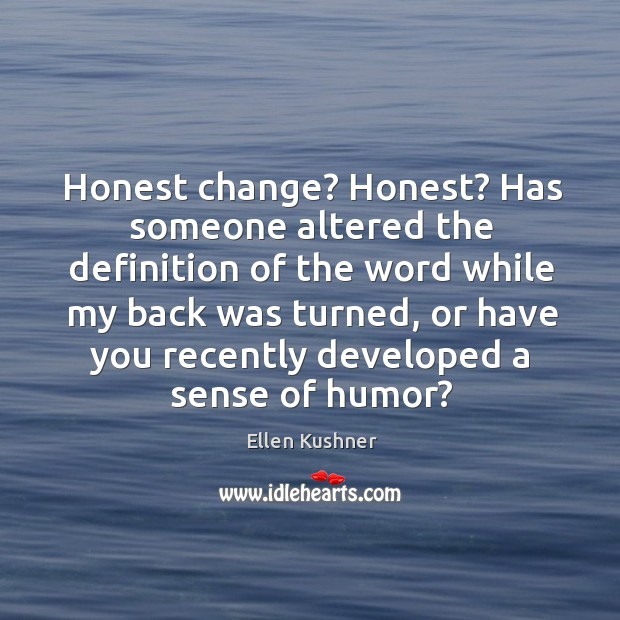 Honest change? Honest? Has someone altered the definition of the word while Image