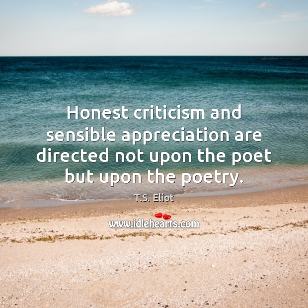 Image, Honest criticism and sensible appreciation are directed not upon the poet but