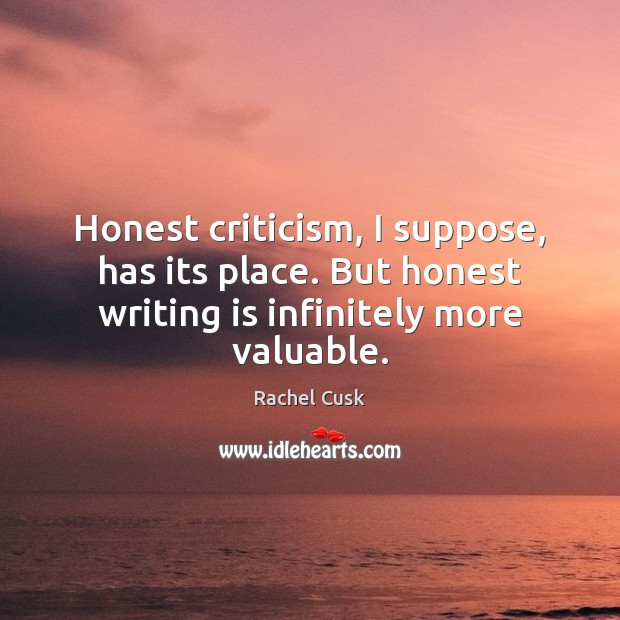 Honest criticism, I suppose, has its place. But honest writing is infinitely Writing Quotes Image
