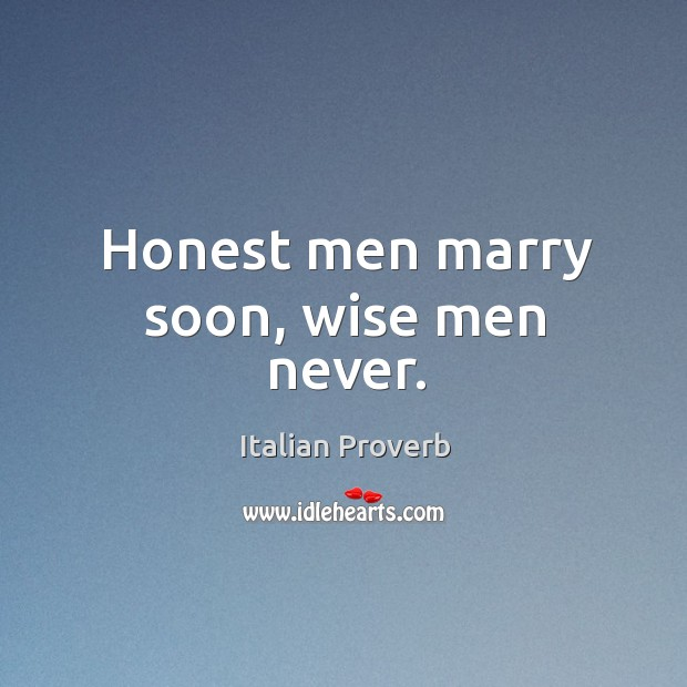 Image, Honest men marry soon, wise men never.