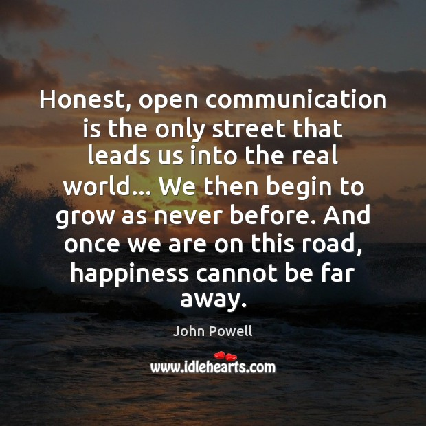 John Powell Picture Quote image saying: Honest, open communication is the only street that leads us into the
