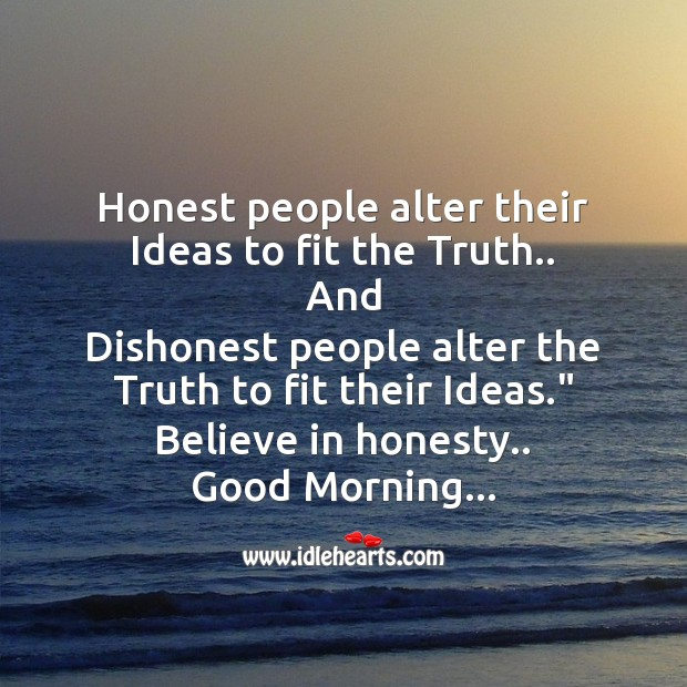 Honest people alter their ideas to fit the truth.. Good Morning Messages Image