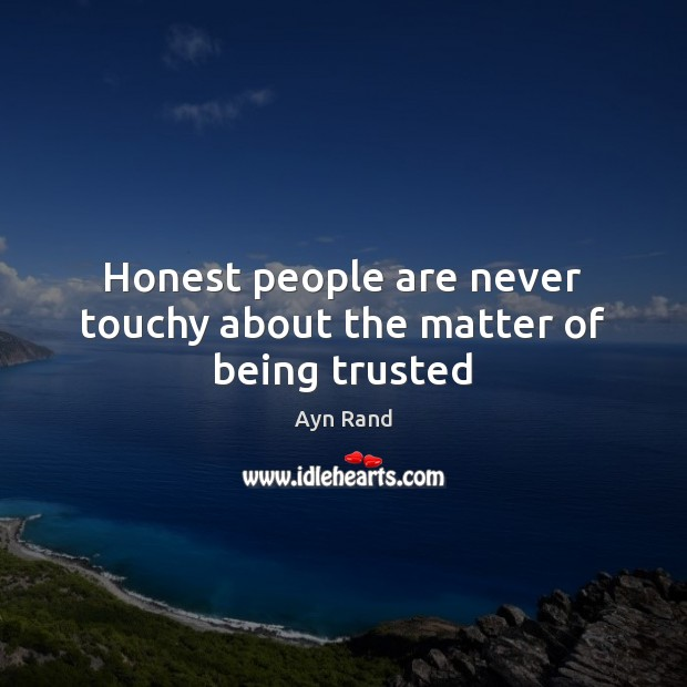 Image, Honest people are never touchy about the matter of being trusted