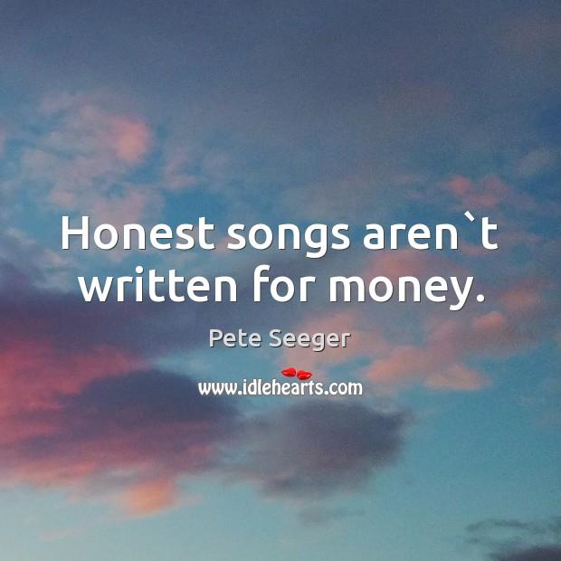 Honest songs aren`t written for money. Image