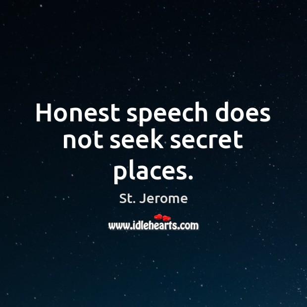 Honest speech does not seek secret places. St. Jerome Picture Quote