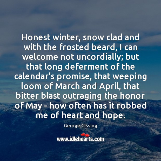 Honest winter, snow clad and with the frosted beard, I can welcome George Gissing Picture Quote