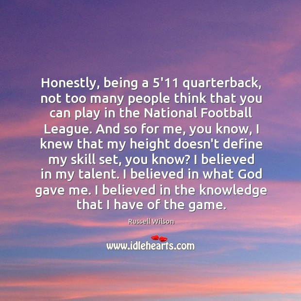 Honestly, being a 5'11 quarterback, not too many people think that you Image