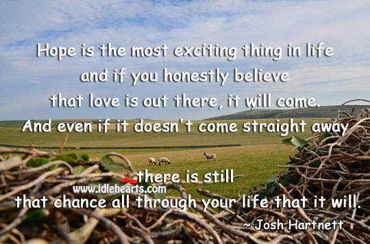 Hope is the most exciting thing in life Josh Hartnett Picture Quote