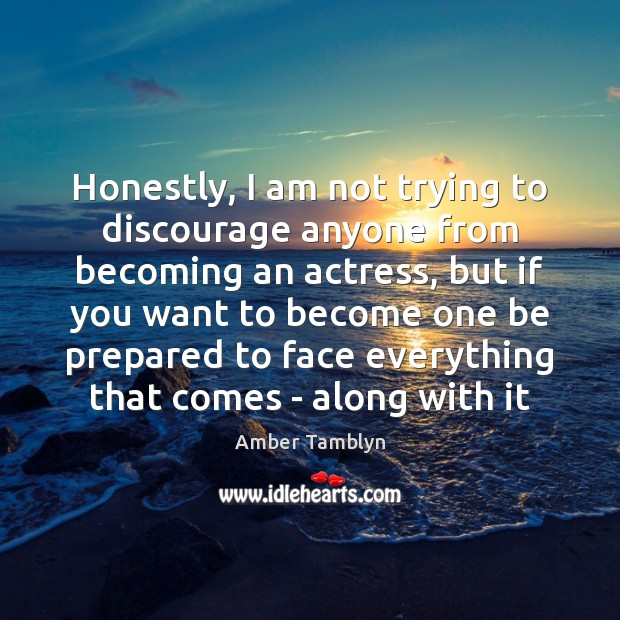 Image, Honestly, I am not trying to discourage anyone from becoming an actress,