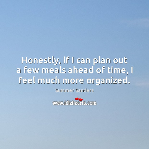 Honestly, if I can plan out a few meals ahead of time, I feel much more organized. Image