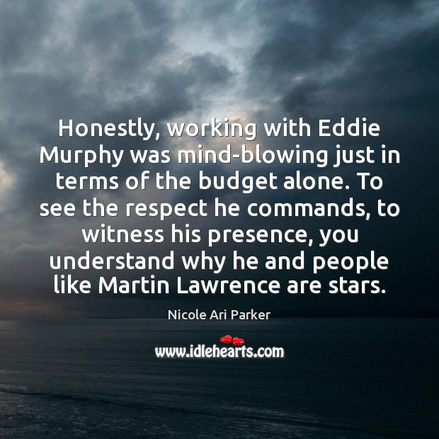 Image, Honestly, working with Eddie Murphy was mind-blowing just in terms of the