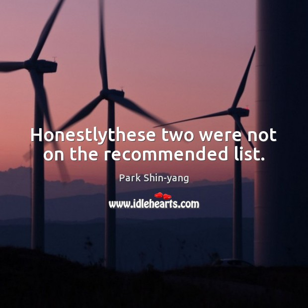 Honestlythese two were not on the recommended list. Image