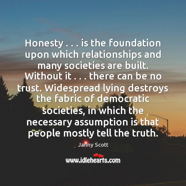 Honesty . . . is the foundation upon which relationships and many societies are built. Image
