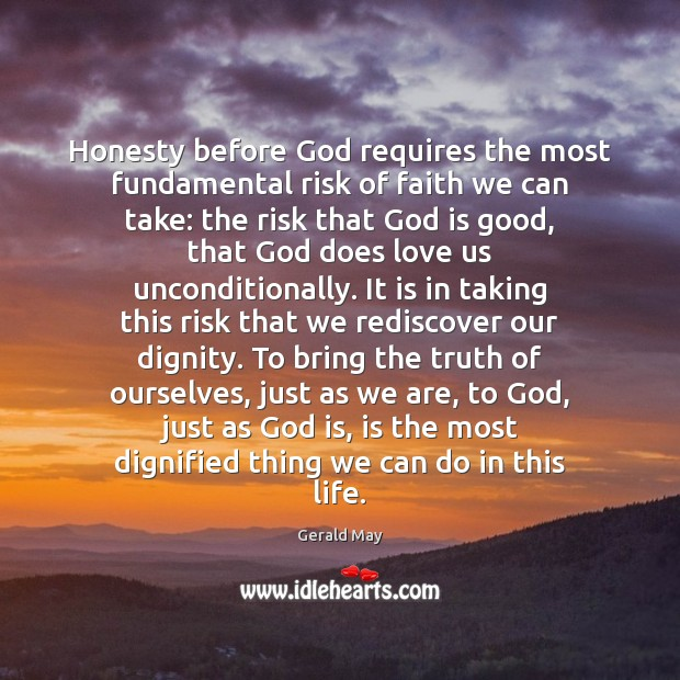 Honesty before God requires the most fundamental risk of faith we can God is Good Quotes Image