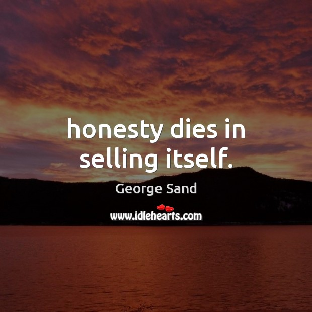 Honesty dies in selling itself. George Sand Picture Quote