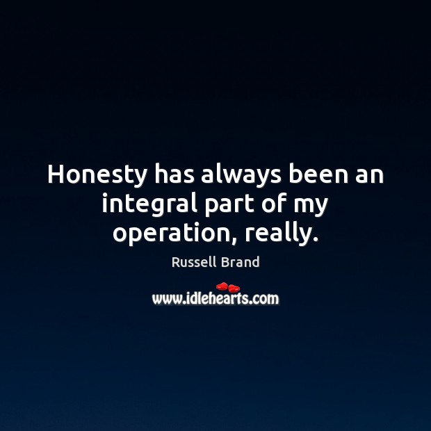 Honesty has always been an integral part of my operation, really. Image
