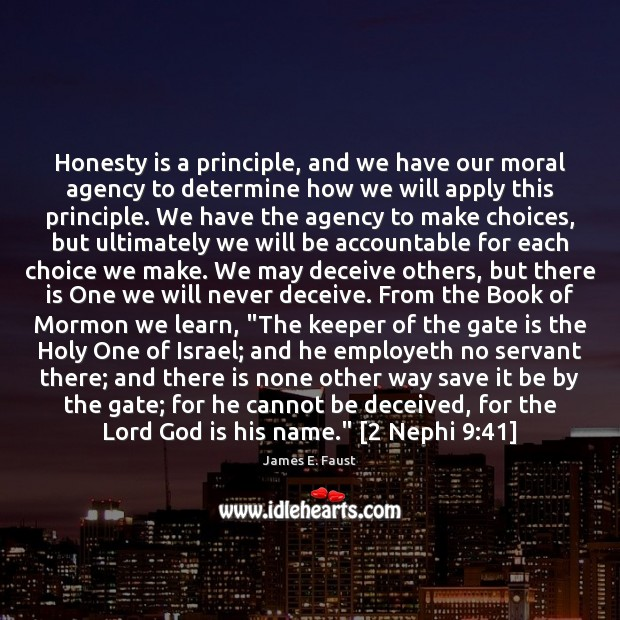 Honesty is a principle, and we have our moral agency to determine James E. Faust Picture Quote