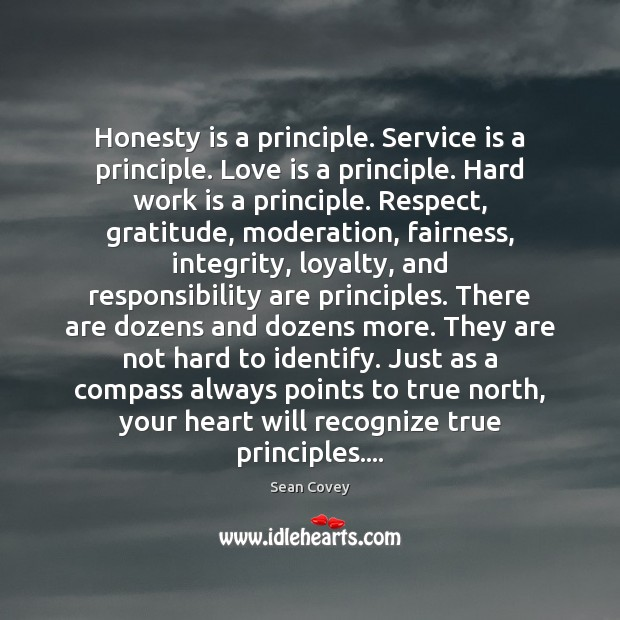 Honesty is a principle. Service is a principle. Love is a principle. Image