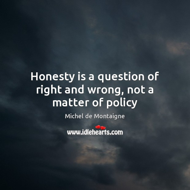 Image, Honesty is a question of right and wrong, not a matter of policy
