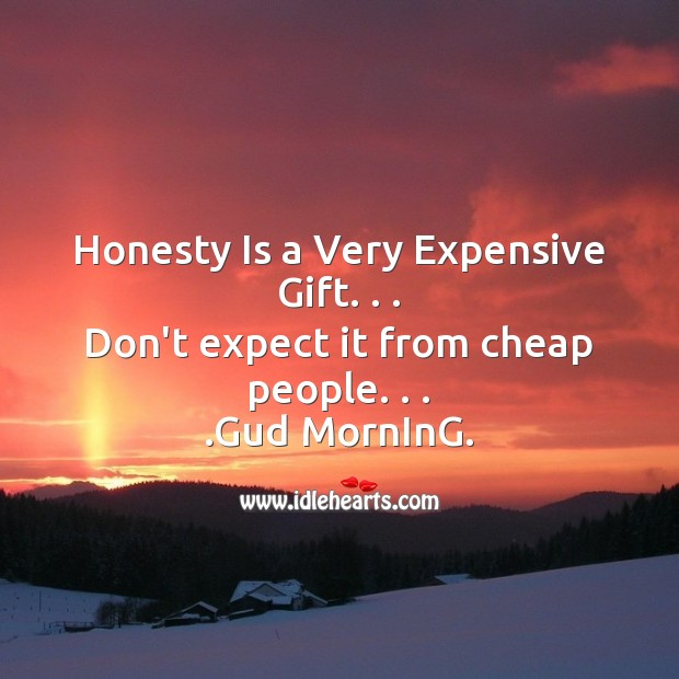 Honesty is a very expensive gift. . . Image