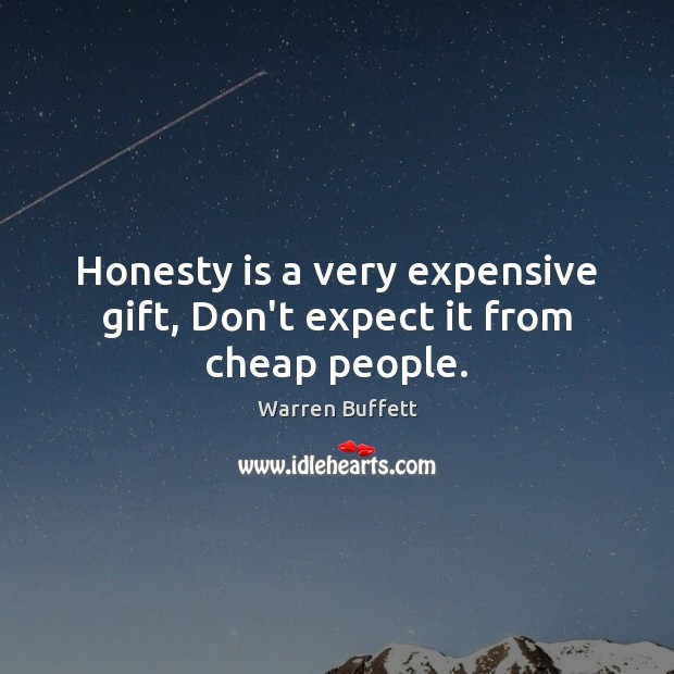Honesty is a very expensive gift, Don't expect it from cheap people. Image