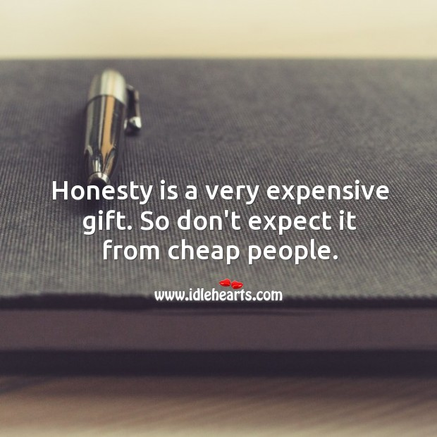 Image, Honesty is a very expensive gift, don't expect it from cheap people.