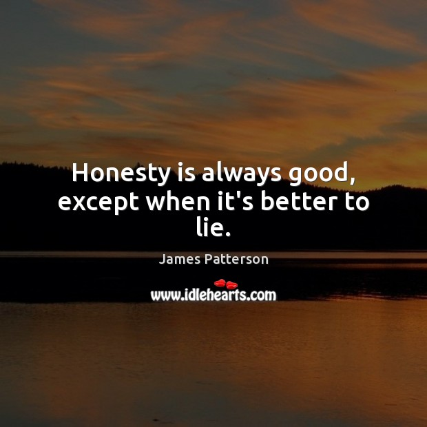 Honesty is always good, except when it's better to lie. Image