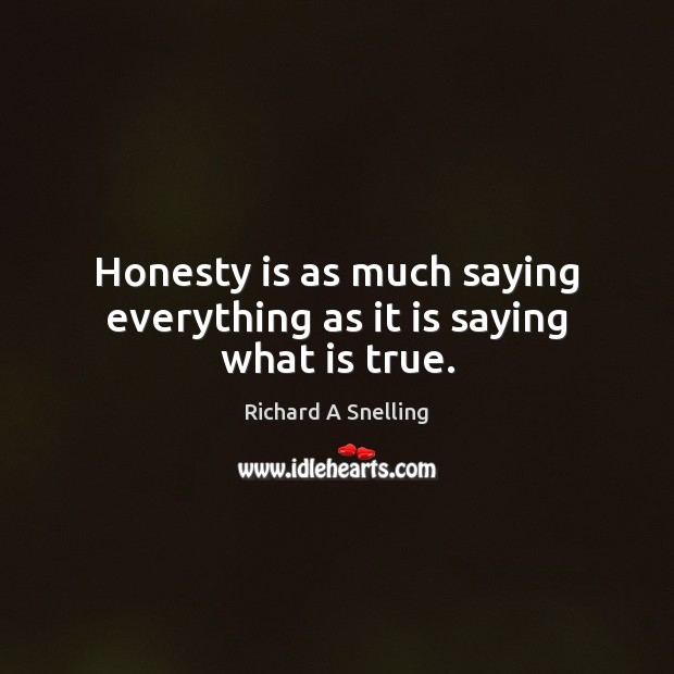 Honesty is as much saying everything as it is saying what is true. Honesty Quotes Image