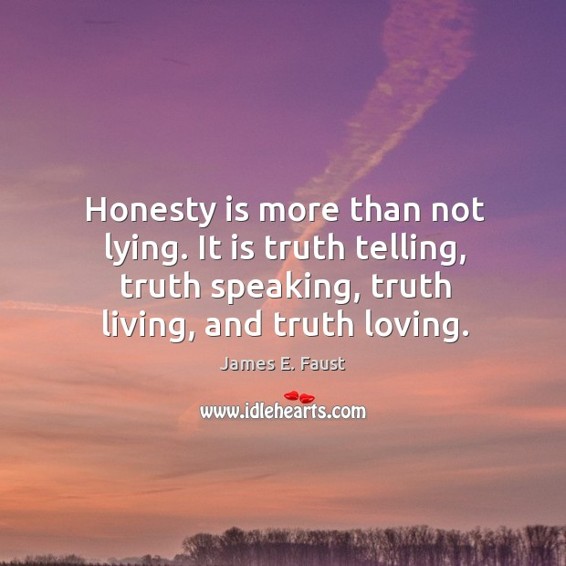 Image, Honesty is more than not lying. It is truth telling, truth speaking,