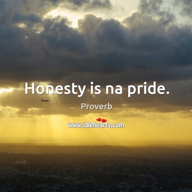 Honesty is na pride. Image