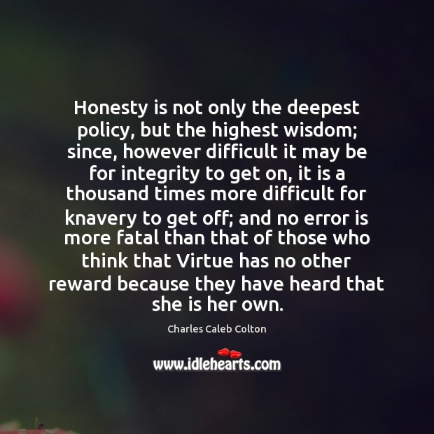 Honesty is not only the deepest policy, but the highest wisdom; since, Charles Caleb Colton Picture Quote