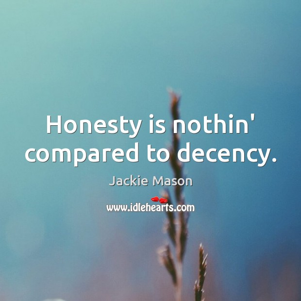 Image, Honesty is nothin' compared to decency.