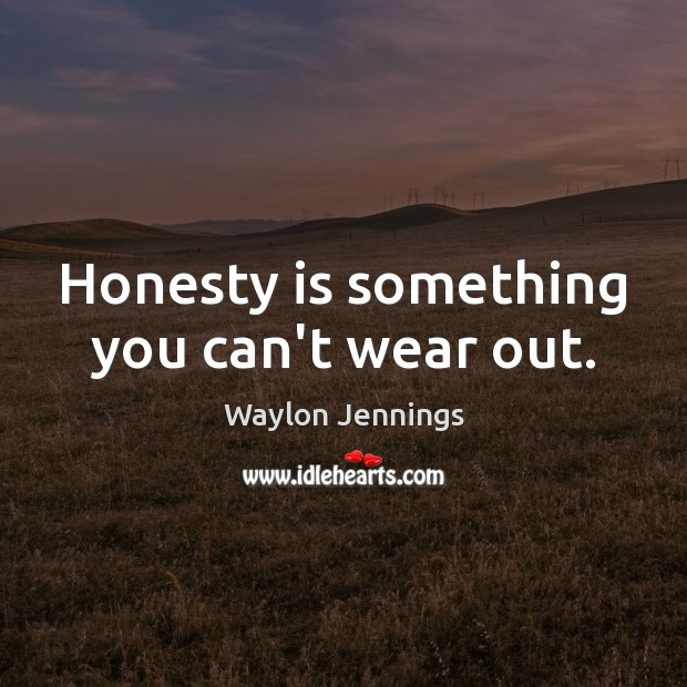 Honesty is something you can't wear out. Honesty Quotes Image