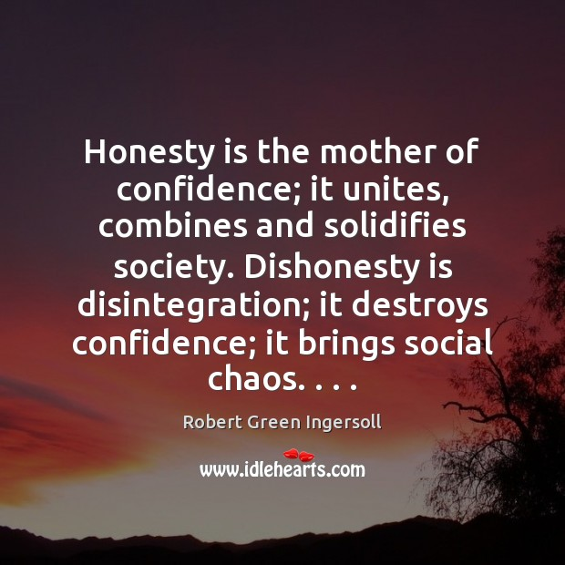 Honesty is the mother of confidence; it unites, combines and solidifies society. Image