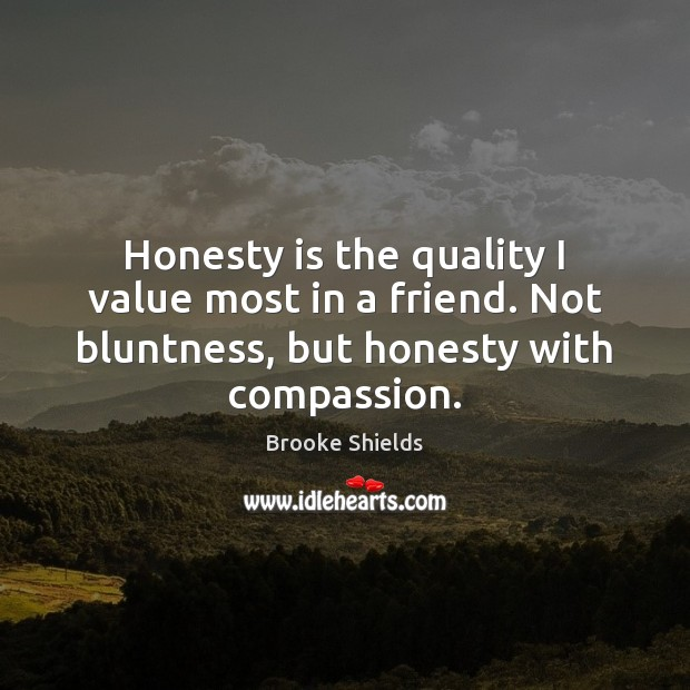 Image, Honesty is the quality I value most in a friend. Not bluntness,