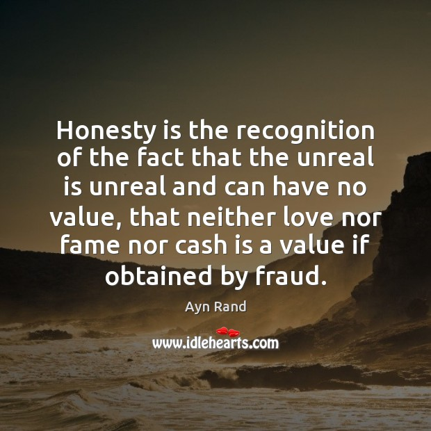Honesty is the recognition of the fact that the unreal is unreal Ayn Rand Picture Quote