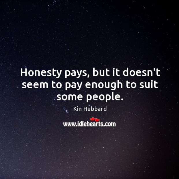 Honesty pays, but it doesn't seem to pay enough to suit some people. Image