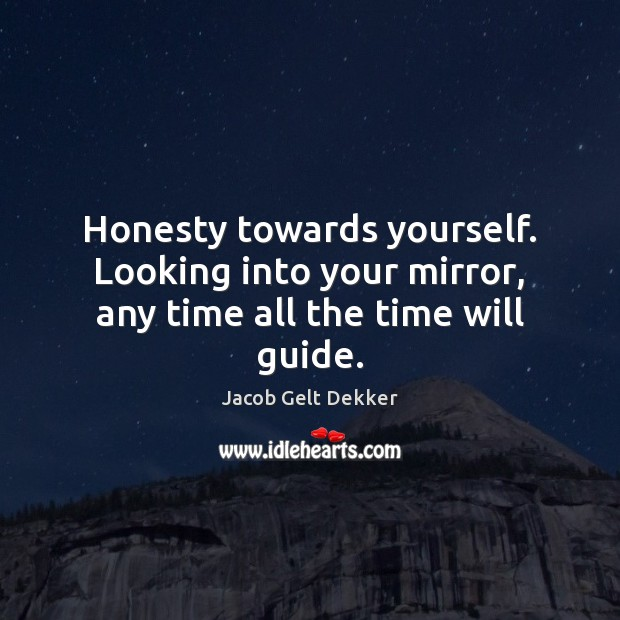 Image, Honesty towards yourself. Looking into your mirror, any time all the time will guide.
