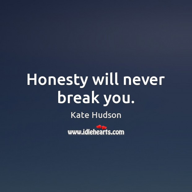 Honesty will never break you. Kate Hudson Picture Quote