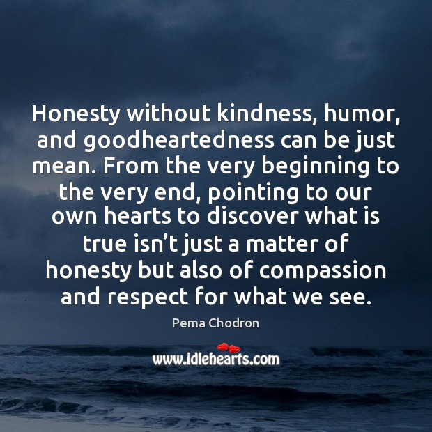 Image, Honesty without kindness, humor, and goodheartedness can be just mean. From the