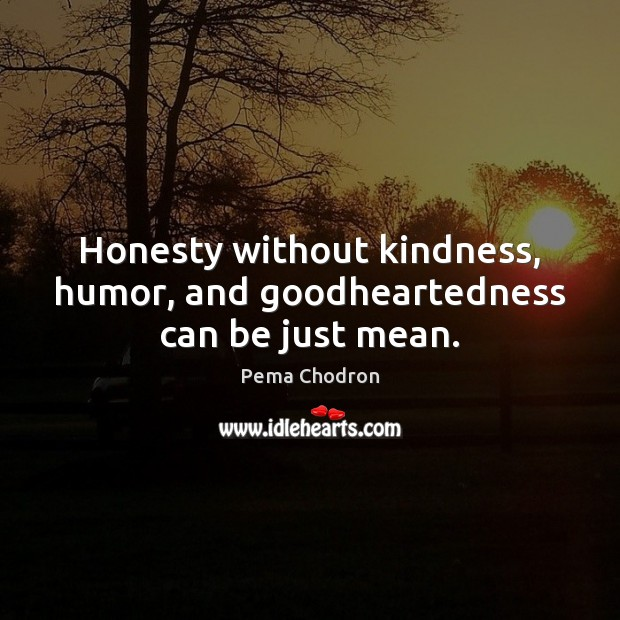 Image, Honesty without kindness, humor, and goodheartedness can be just mean.