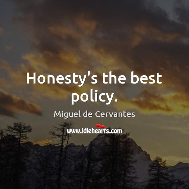 Honesty's the best policy. Miguel de Cervantes Picture Quote